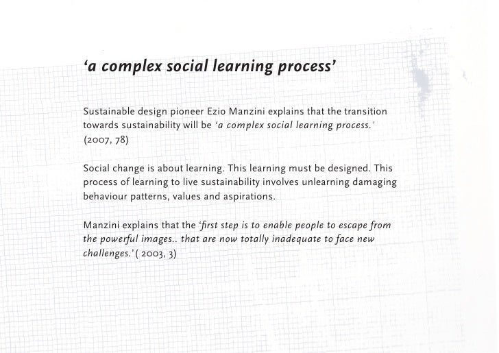 'a complex social learning process'Sustainable design pioneer Ezio Manzini explains that the transitiontowards sustainabil...