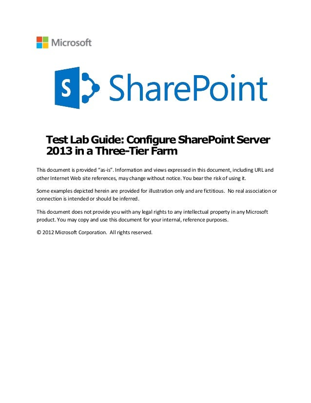 "Test Lab Guide:ConfigureSharePointServer 2013in a Three-Tier Farm This document is provided ""as-is"". Information and views..."