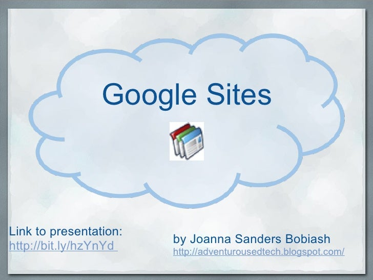 Google Sites by Joanna Sanders Bobiash http://adventurousedtech.blogspot.com/ Link to presentation: http://bit.ly/hzYnYd