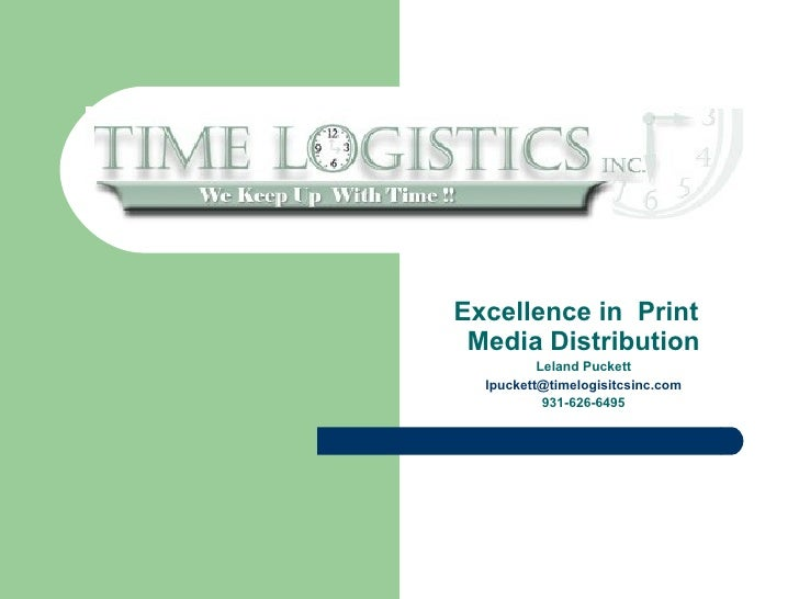 Excellence in Print  Media Distribution           Leland Puckett   lpuckett@timelogisitcsinc.com            931-626-6495