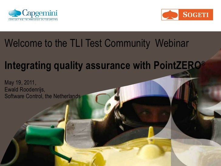 Welcome to the TLI Test Community  Webinar   Integrating quality assurance with PointZERO ® May 19, 2011, Ewald Roodenrijs...