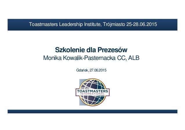 Szkolenie dla Prezesów Monika Kowalik-Pasternacka CC, ALB Gdańsk, 27.06.2015 Toastmasters Leadership Institute, Trójmiasto...