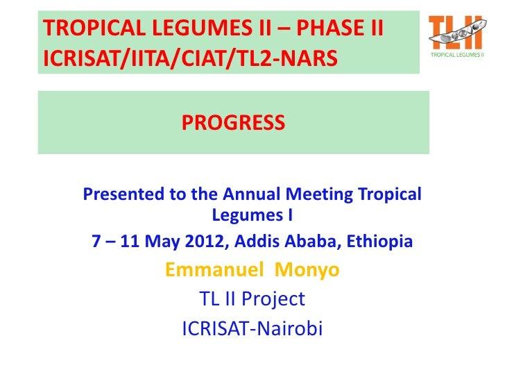 TROPICAL LEGUMES II – PHASE IIICRISAT/IITA/CIAT/TL2-NARS              PROGRESS   Presented to the Annual Meeting Tropical ...