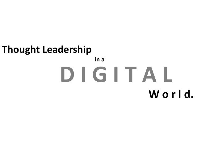 Thought Leadership in a  DIGITAL W o r l d.
