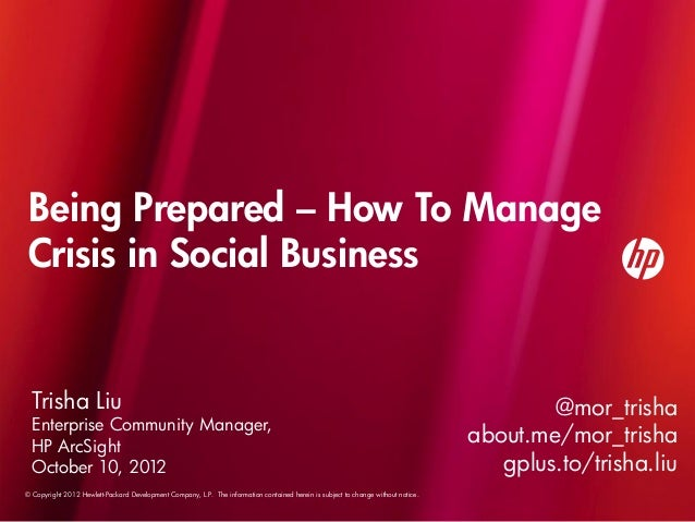 Being Prepared – How To Manage Crisis in Social Business  Trisha Liu                                                      ...