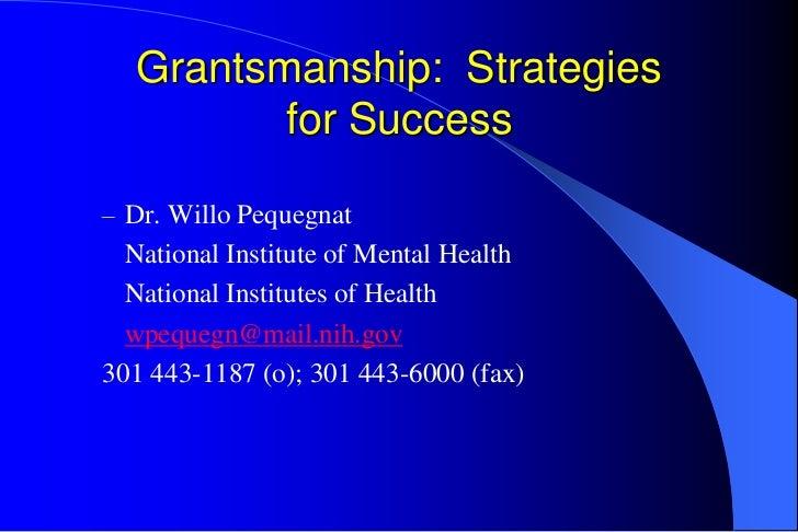 Grantsmanship: Strategies         for Success– Dr. Willo Pequegnat  National Institute of Mental Health  National Institut...
