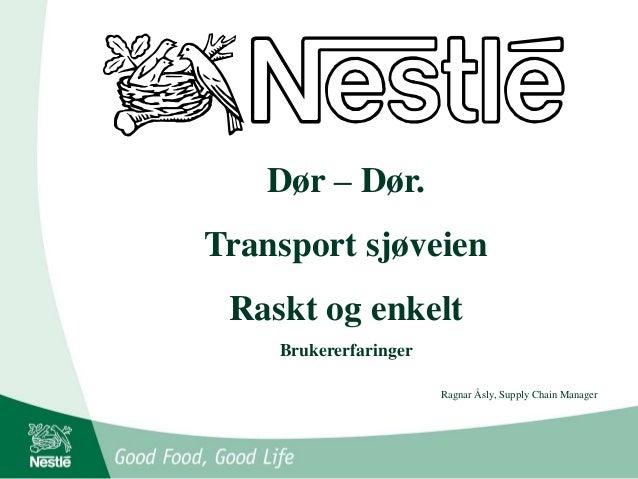 Dør – Dør. Transport sjøveien Raskt og enkelt Brukererfaringer Ragnar Åsly, Supply Chain Manager