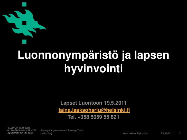 Luonnonympäristö ja lapsen hyvinvointi<br />18.5.2011<br />Faculty of Agriculture and Forestry/ Taina Laaksoharju<br />1<b...