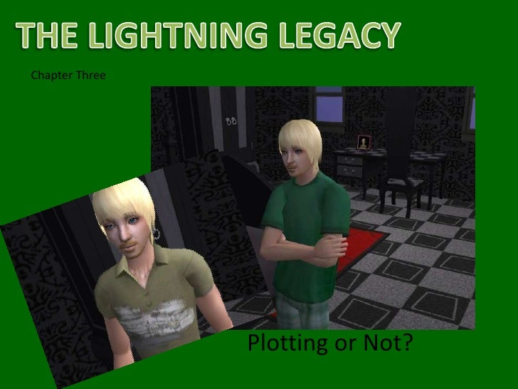 THE LIGHTNING LEGACY<br />Chapter Three<br />Plotting or Not?<br />