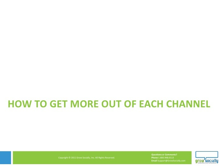 HOW TO GET MORE OUT OF EACH CHANNEL                                                                    Questions or Commen...