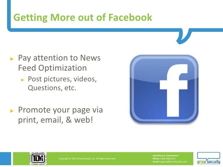 Getting More out of Facebook►   Pay attention to News    Feed Optimization    ►   Post pictures, videos,        Questions,...