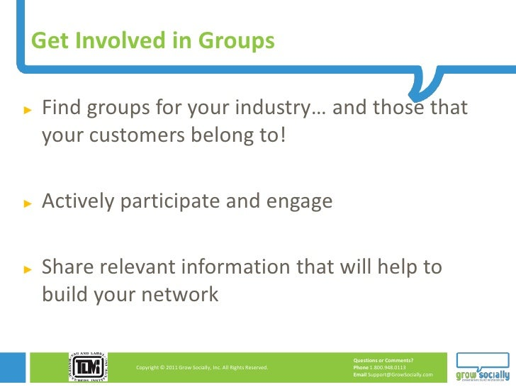 Get Involved in Groups►   Find groups for your industry… and those that    your customers belong to!►   Actively participa...