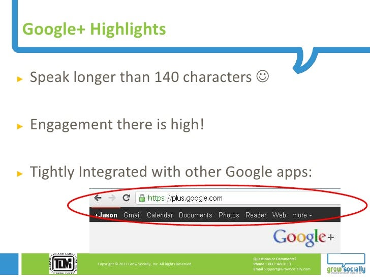 Google+ Highlights►   Speak longer than 140 characters ►   Engagement there is high!►   Tightly Integrated with other Goo...