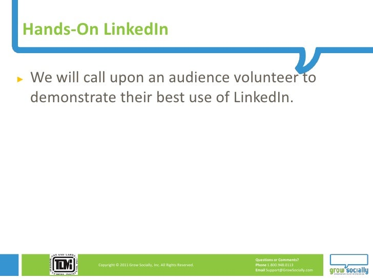 Hands-On LinkedIn►   We will call upon an audience volunteer to    demonstrate their best use of LinkedIn.                ...