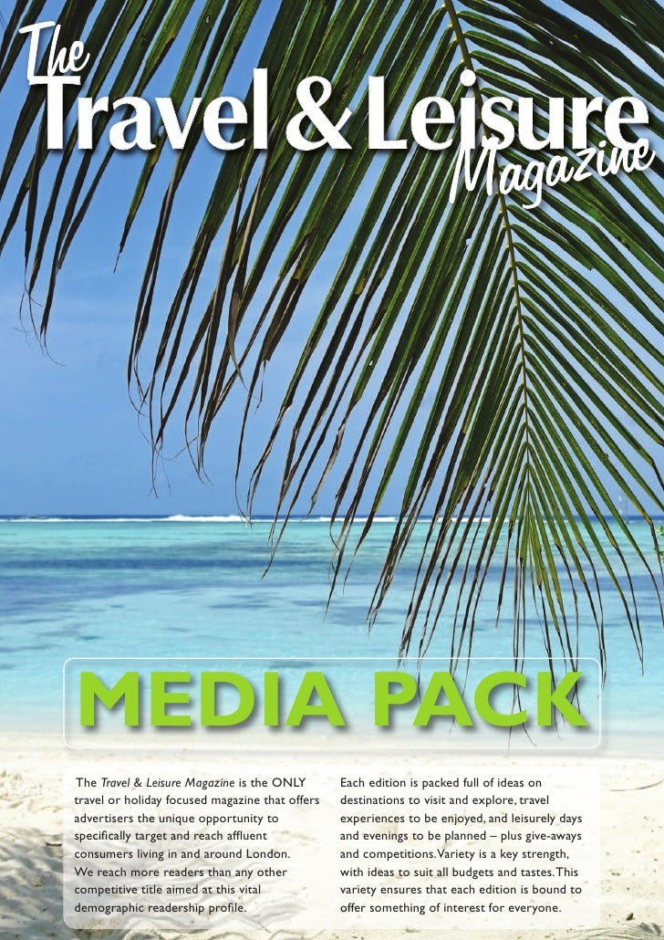Media pack The Travel & Leisure Magazine is the ONLY        Each edition is packed full of ideas on travel or holiday focu...