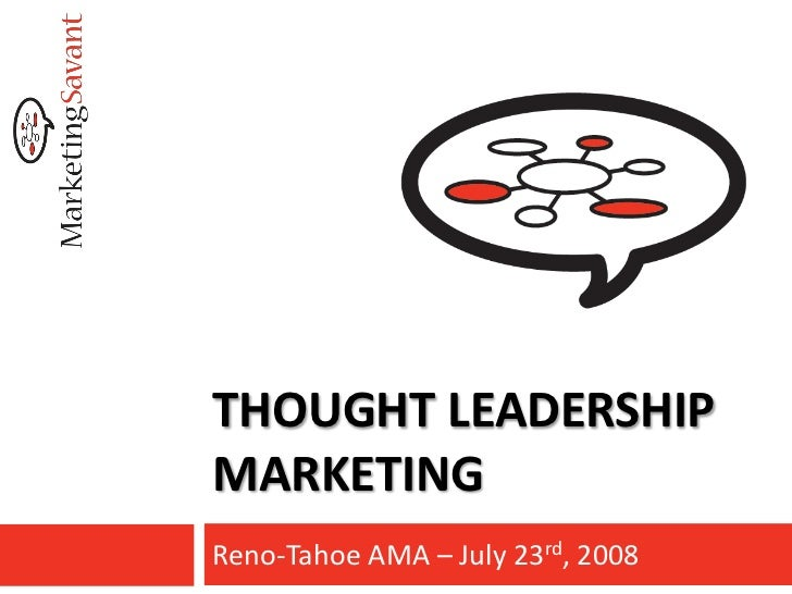 THOUGHT LEADERSHIP MARKETING Reno-Tahoe AMA – July 23rd, 2008