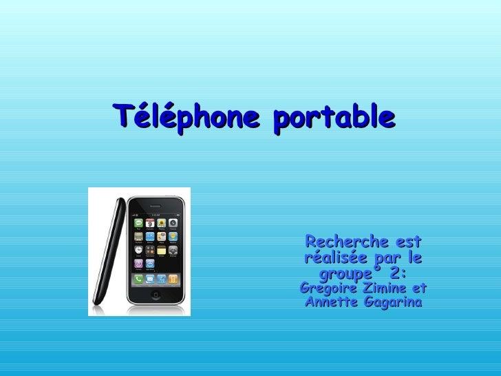 Téléphone portable   Recherche est réalisée par le groupe° 2:  Gregoire Zimine et Annette Gagarina