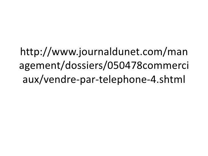 http://www.journaldunet.com/management/dossiers/050478commerciaux/vendre-par-telephone-4.shtml<br />