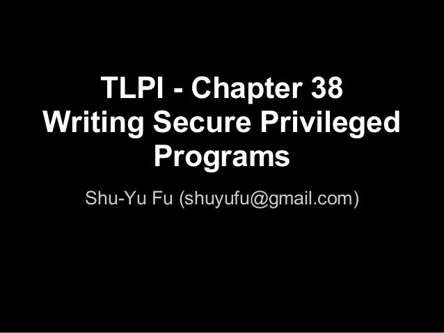 TLPI - Chapter 38Writing Secure PrivilegedProgramsShu-Yu Fu (shuyufu@gmail.com)