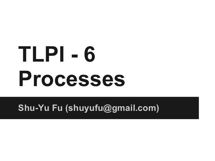 TLPI - 6ProcessesShu-Yu Fu (shuyufu@gmail.com)