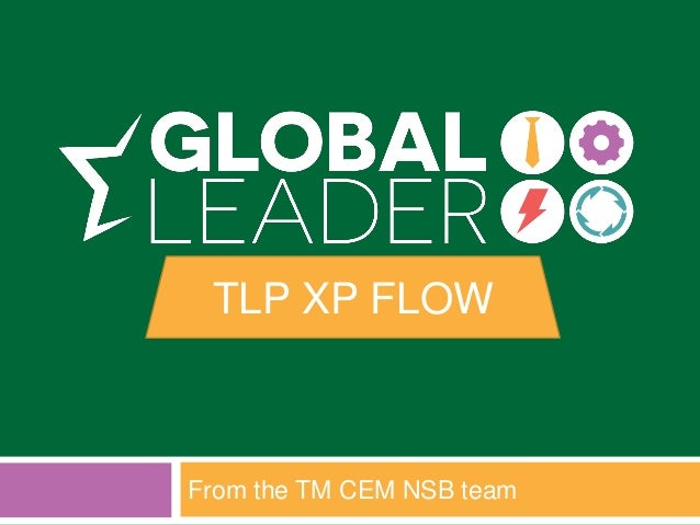 TLP XP FLOW From the TM CEM NSB team
