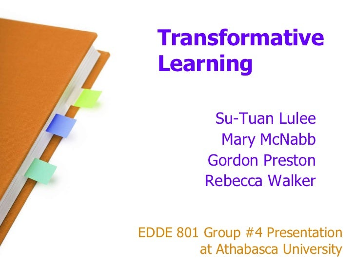 Transformative Learning<br />Su-Tuan Lulee<br />Mary McNabb<br />Gordon Preston<br />Rebecca Walker<br />EDDE 801 Group #4...