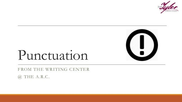 Punctuation FROM THE WRITING CENTER @ THE A.R.C.