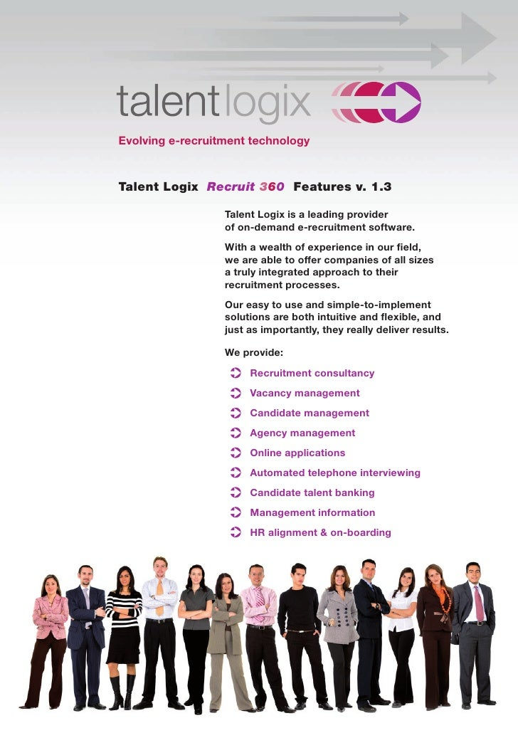 Evolving e-recruitment technology   Talent Logix Recruit 360 Features v. 1.3                    Talent Logix is a leading ...