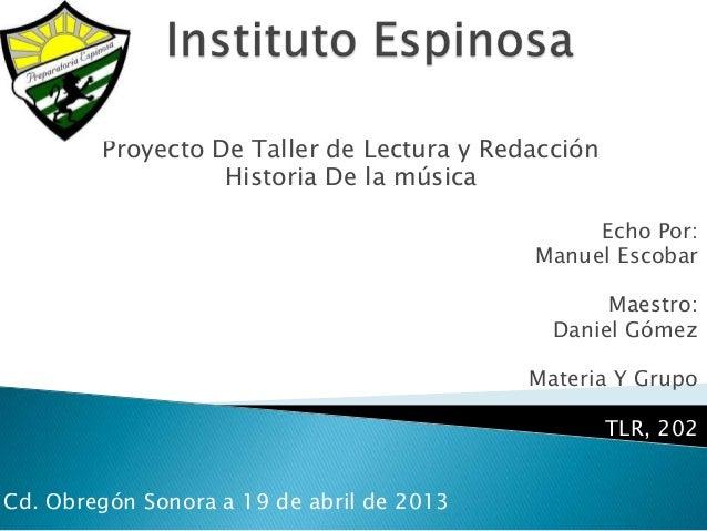 Proyecto De Taller de Lectura y RedacciónHistoria De la músicaEcho Por:Manuel EscobarMaestro:Daniel GómezMateria Y GrupoTL...