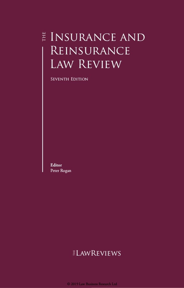 Insurance and Reinsurance Law Review Seventh Edition Editor Peter Rogan lawreviews © 2019 Law Business Research Ltd