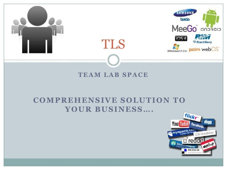 TLS       TEAM LAB SPACECOMPREHENSIVE SOLUTION TO     YOUR BUSINESS….