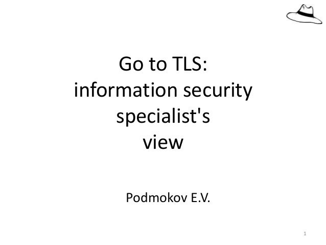 Podmokov E.V. Go to TLS: information security specialist's view 1