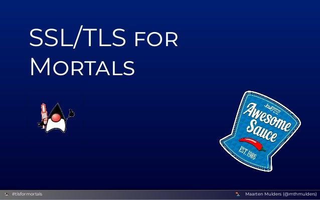 SSL/TLS M Maarten Mulders (@mthmulders)#tlsformortals