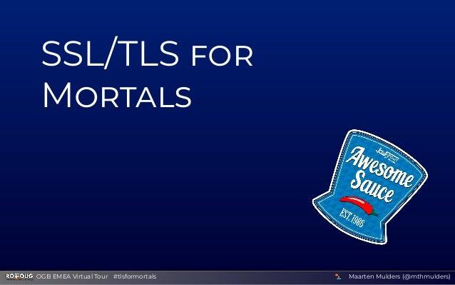 SSL/TLS M Maarten Mulders (@mthmulders)OGB EMEA Virtual Tour #tlsformortals