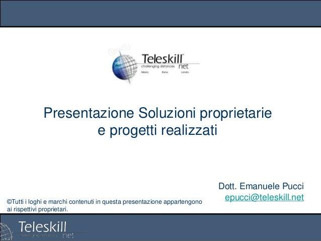 Presentazione Soluzioni proprietarie e progetti realizzati  ©Tutti i loghi e marchi contenuti in questa presentazione appa...