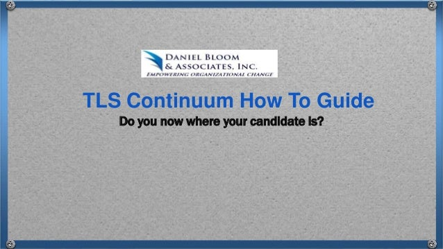 Do you now where your candidate is? TLS Continuum How To Guide