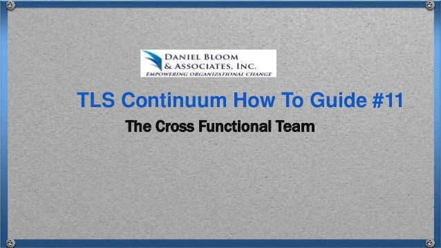The Cross Functional Team TLS Continuum How To Guide #11