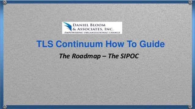 The Roadmap – The SIPOC TLS Continuum How To Guide