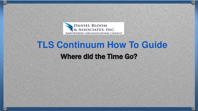 Where did the Time Go? TLS Continuum How To Guide