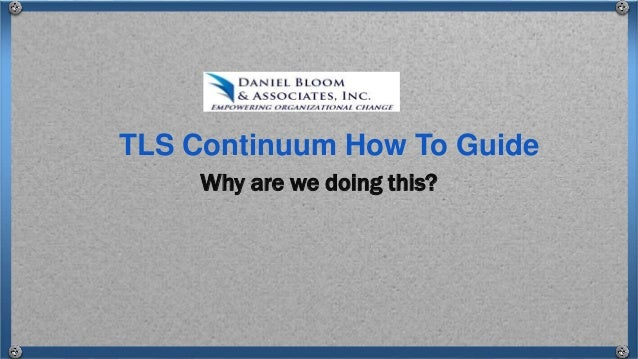 Why are we doing this? TLS Continuum How To Guide