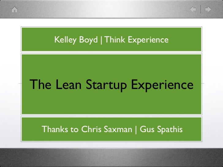 Kelley Boyd | Think ExperienceThe Lean Startup Experience Thanks to Chris Saxman | Gus Spathis