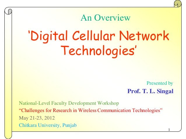 An Overview  'Digital Cellular Network Technologies' Presented by  Prof. T. L. Singal National-Level Faculty Development W...