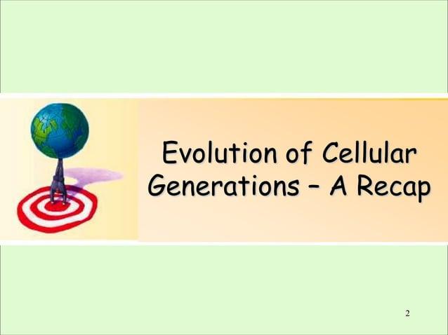 Evolution of Cellular Generations – A Recap  2