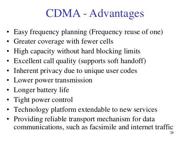 CDMA - Advantages • • • • • • • • • •  Easy frequency planning (Frequency reuse of one) Greater coverage with fewer cells ...