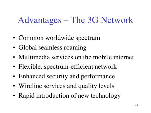 Advantages – The 3G Network • • • • • • •  Common worldwide spectrum Global seamless roaming Multimedia services on the mo...