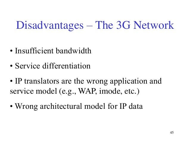 Disadvantages – The 3G Network • Insufficient bandwidth • Service differentiation • IP translators are the wrong applicati...