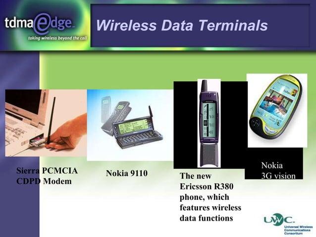 Wireless Data Terminals  Sierra PCMCIA CDPD Modem  Nokia 9110  The new Ericsson R380 phone, which features wireless data f...