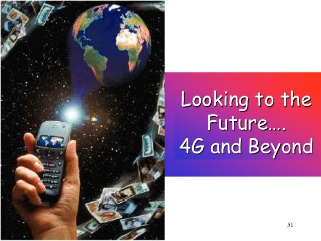 Looking to the Future…. 4G and Beyond  51