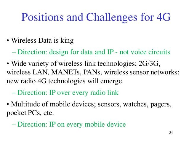 Positions and Challenges for 4G • Wireless Data is king  – Direction: design for data and IP - not voice circuits • Wide v...