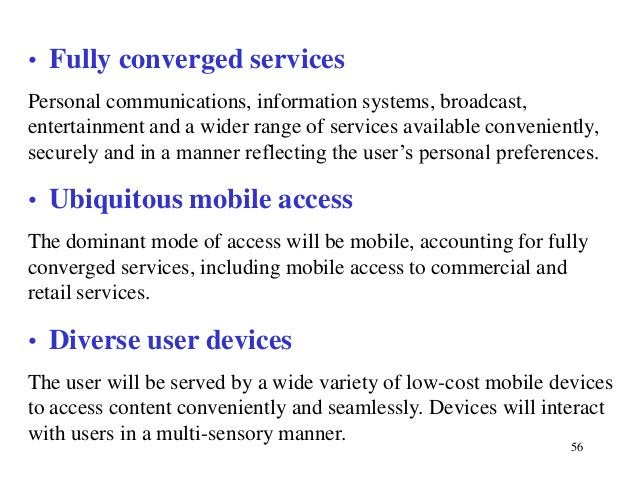 • Fully converged services Personal communications, information systems, broadcast, entertainment and a wider range of ser...